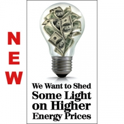 *NEW! We Want to Shed Some Light on Higher Energy Prices